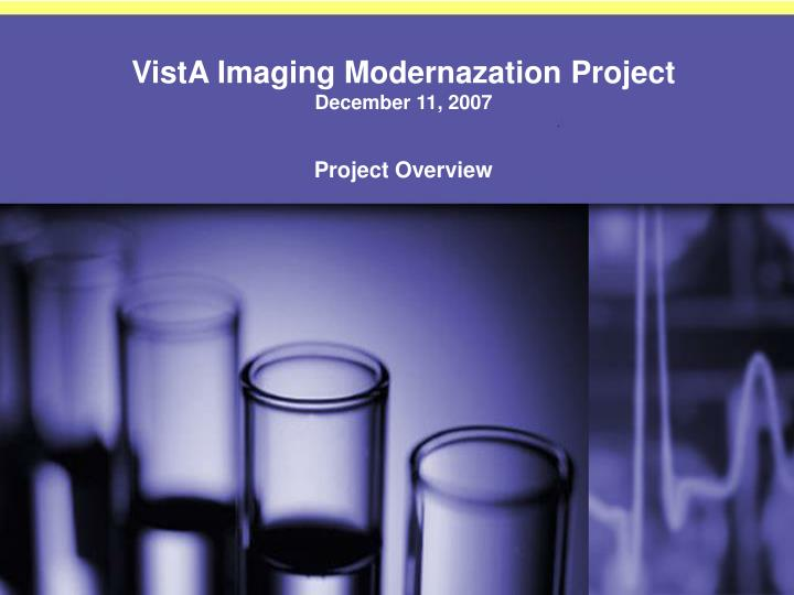 vista imaging modernazation project december 11 2007 project overview n.