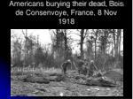 americans burying their dead bois de consenvoye france 8 nov 1918