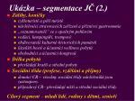 uk zka segmentace j 2