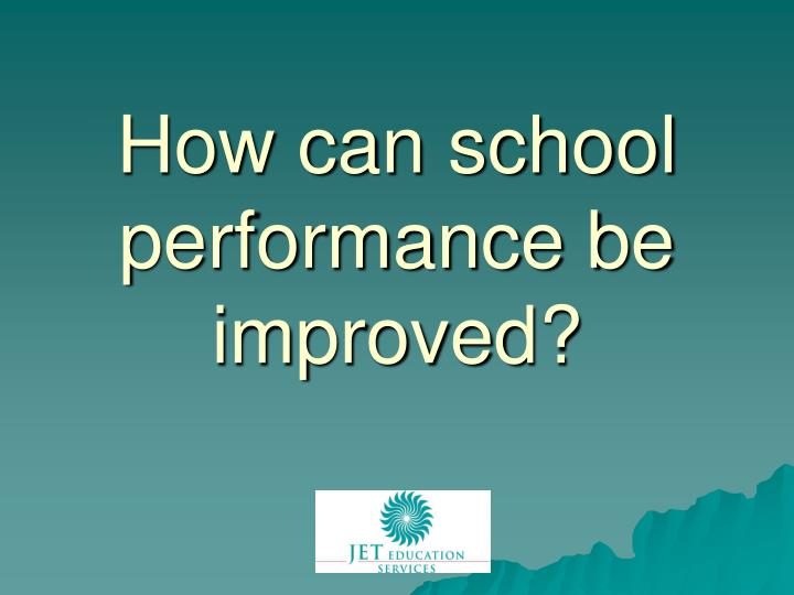 how can school performance be improved n.