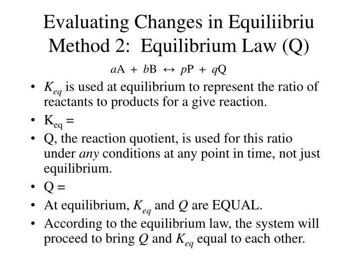 Evaluating Changes in Equiliibriu Method 2:  Equilibrium Law (Q)