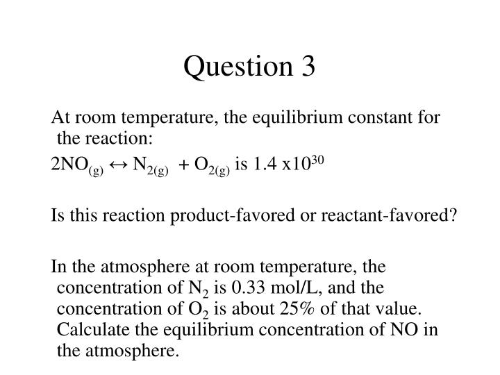 At room temperature, the equilibrium constant for the reaction:
