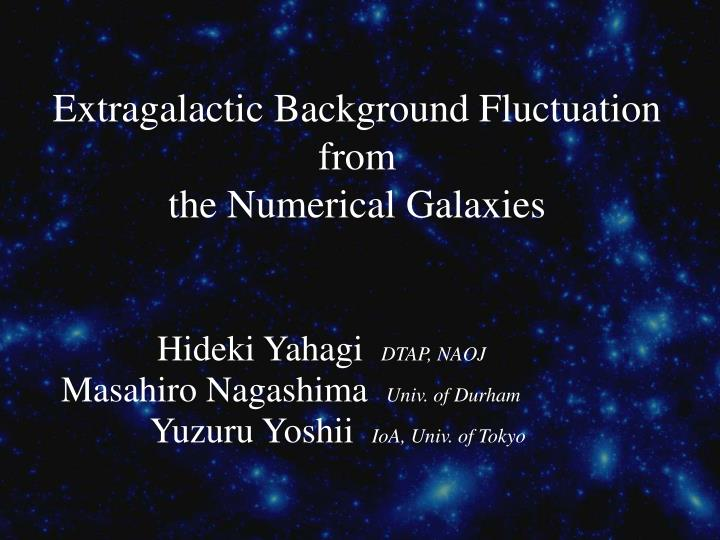 extragalactic background fluctuation from the numerical galaxies n.