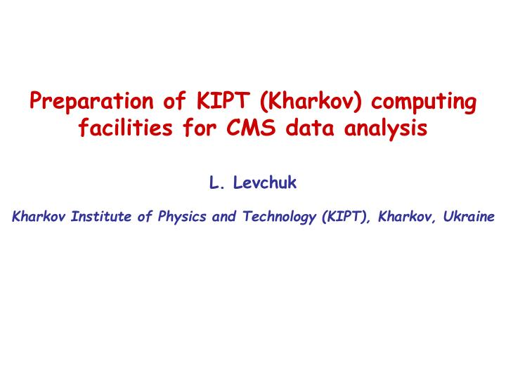 preparation of kipt kharkov computing facilities for cms data analysis n.