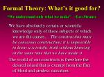 formal theory what s it good for