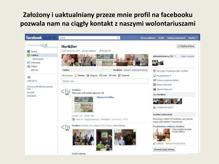 Założony i uaktualniany przeze mnie profil na facebooku pozwala nam na ciągły kontakt z naszymi wolontariuszami