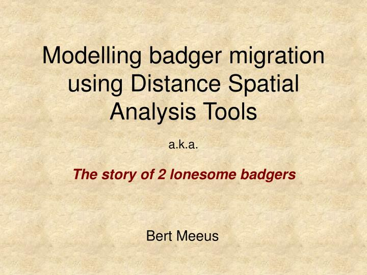 modelling badger migration using distance spatial analysis tools n.
