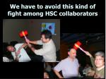we have to avoid this kind of fight among hsc collaborators