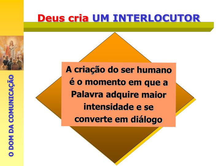A criação do ser humano é o momento em que a Palavra adquire maior intensidade e se converte em diálogo
