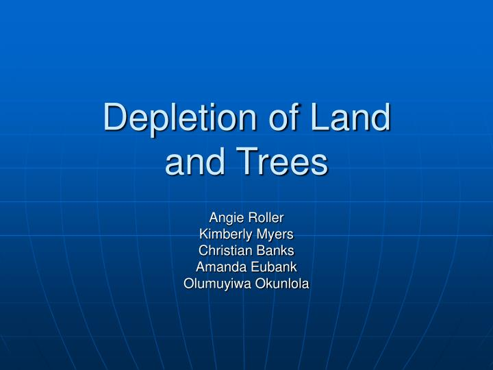 depletion of land and trees n.