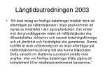 l ngtidsutredningen 2003