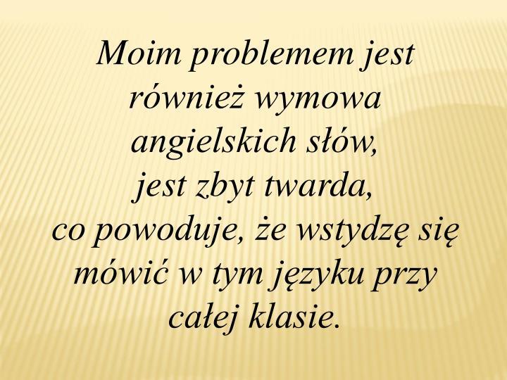 Moim problemem jest również wymowa angielskich słów,