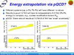 energy extrapolation via pqcd