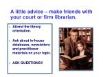 a little advice make friends with your court or firm librarian