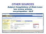 other sources subject compilations of state laws law review articles encyclopedias alr