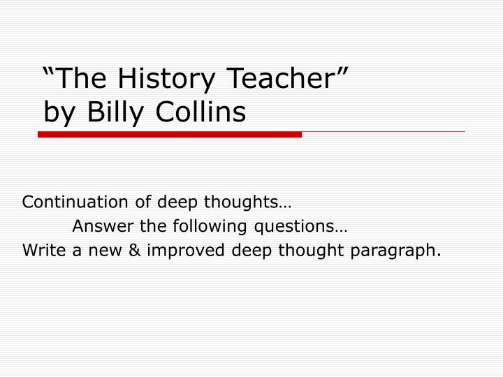 the history teacher by billy collins Poetry test review chapters 4-10 study play the history teacher billy collins out, out-- robert frost introduction to poetry billy collins weighing the.