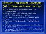 different equilibrium constants all of these are known as k eq