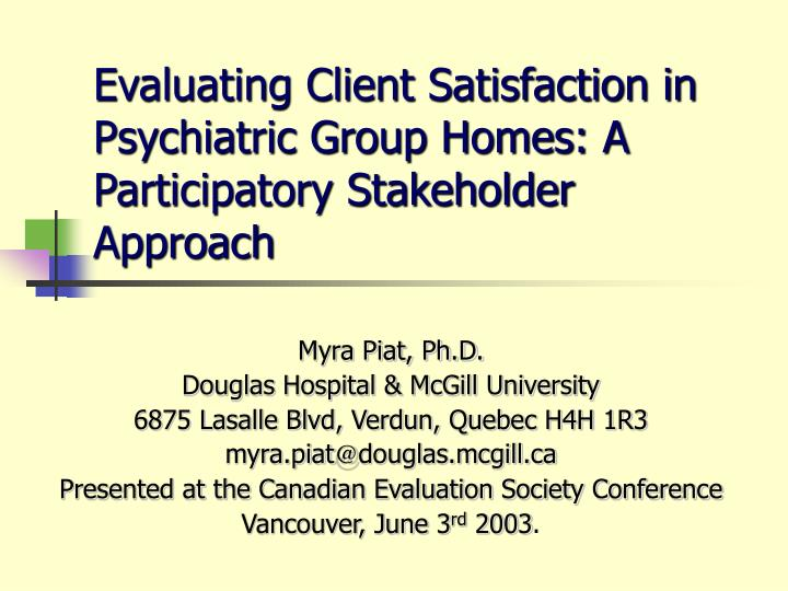 evaluating client satisfaction in psychiatric group homes a participatory stakeholder approach n.