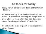 the focus for today