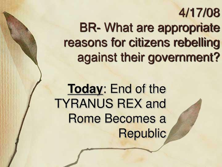 4 17 08 br what are appropriate reasons for citizens rebelling against their government n.