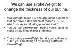 we can use strokeweight to change the thickness of our outline