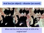 aral sea an object disaster an event
