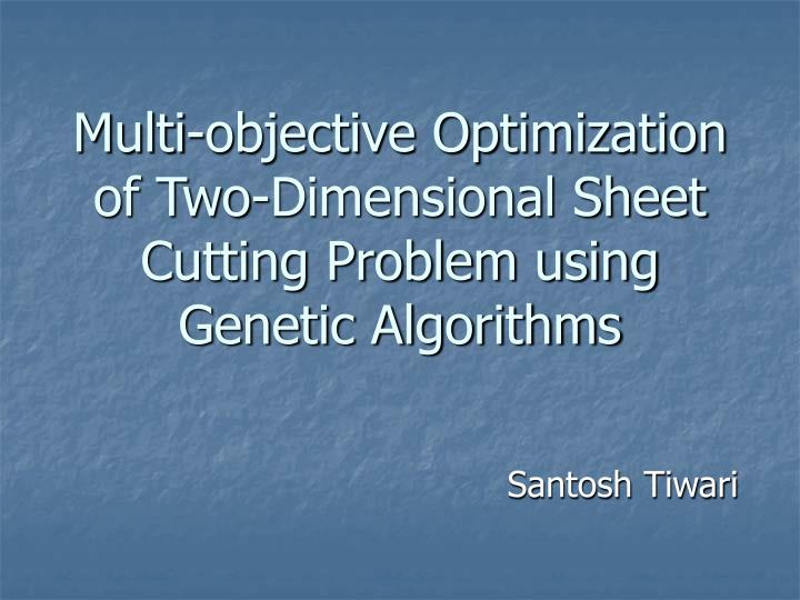 multi objective optimization of two dimensional sheet cutting problem using genetic algorithms n.