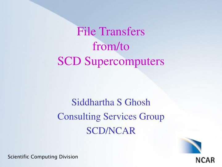 file transfers from to scd supercomputers n.