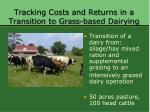tracking costs and returns in a transition to grass based dairying
