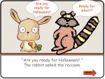 are you ready for halloween the rabbit asked the raccoon