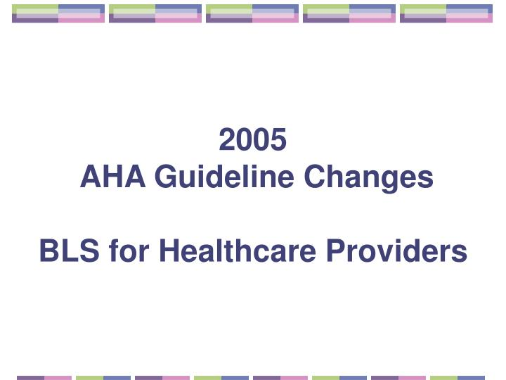 2005 aha guideline changes bls for healthcare providers n.
