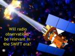 will radio observations be relevant in the swift era