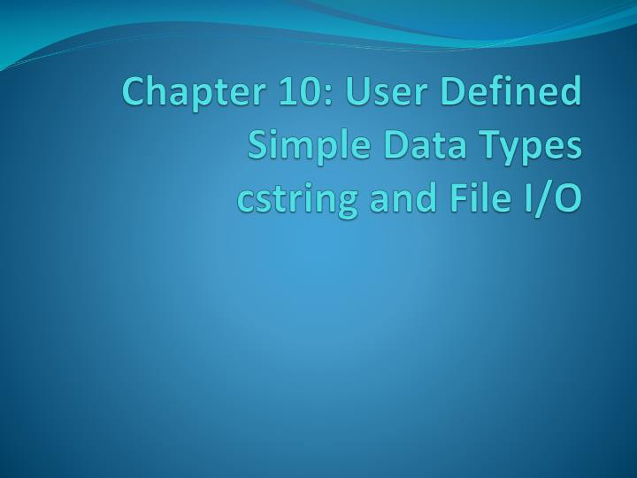 chapter 10 user defined simple data types cstring and file i o n.