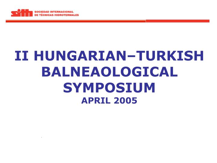 ii hungarian turkish balneaological symposium april 2005 n.