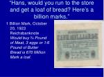hans would you run to the store and get a loaf of bread here s a billion marks