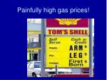 painfully high gas prices