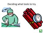 deciding what tools to try