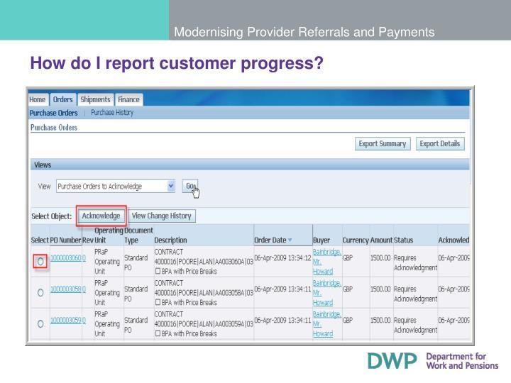 How do I report customer progress?
