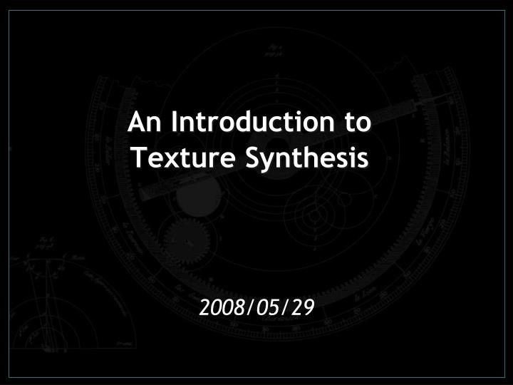 an introduction to texture synthesis n.