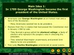 main idea 1 in 1789 george washington became the first president of the united states
