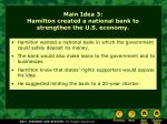 main idea 3 hamilton created a national bank to strengthen the u s economy