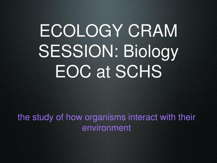 ecology cram session biology eoc at schs n.
