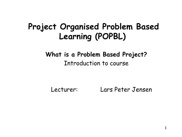 project organised problem based learning popbl n.