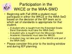 participation in the wkce or the waa swd