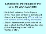schedule for the release of the 2007 08 waa swd data