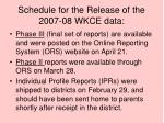 schedule for the release of the 2007 08 wkce data