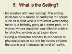 5 what is the setting