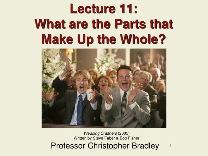 lecture 11 what are the parts that make up the whole n.