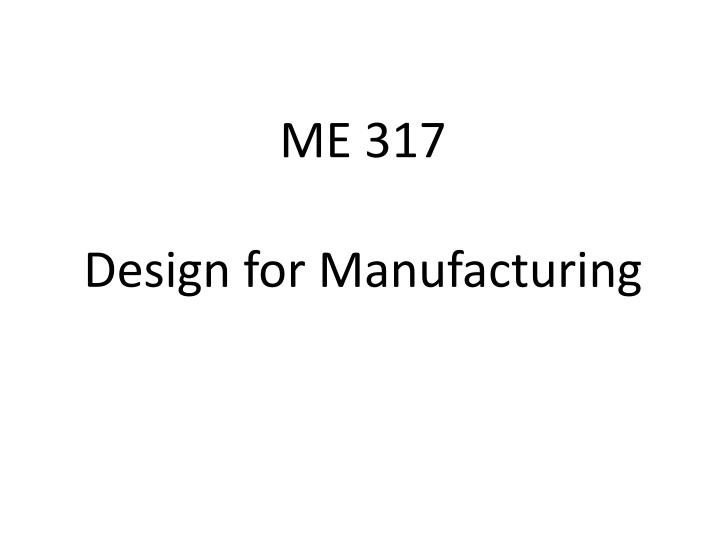 me 317 design for manufacturing n.