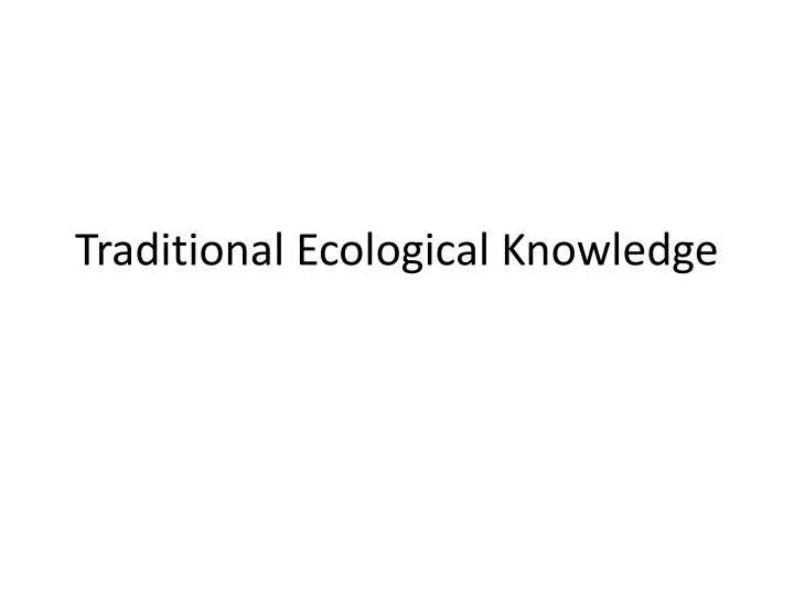 traditional ecological knowledge n.